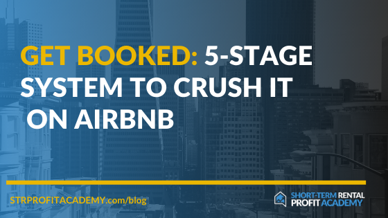Get Booked: 5-Stage System To Crush It On Airbnb